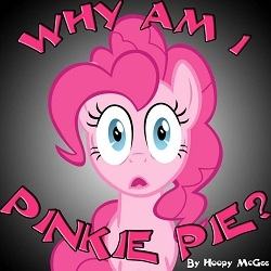 Why am I Pinkie Pie?!